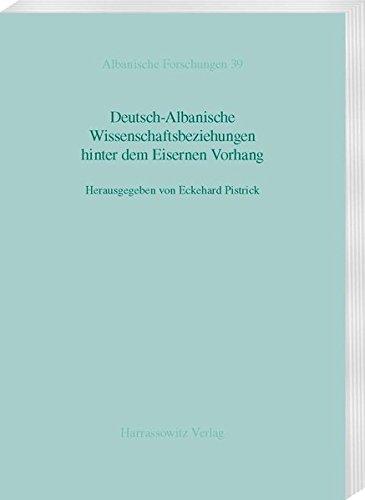 Deutsch-Albanische Wissenschaftsbeziehungen hinter dem Eisernen Vorhang (Albanische Forschungen, Band 39)