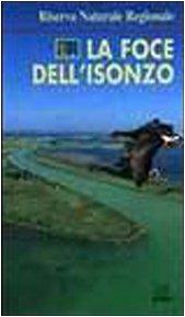 La foce dell'Isonzo. Riserva naturale regionale