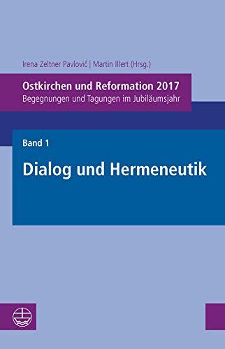 Ostkirchen und Reformation 2017: Begegnungen und Tagungen im Jubiläumsjahr. Band 1: Dialog und Hermeneutik