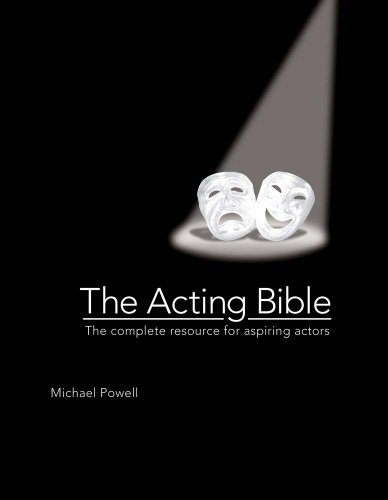 The Acting Bible: The Complete Resource for Aspiring Actors