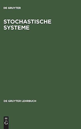 Stochastische Systeme: Markoffketten - Stochastische Prozesse - Warteschlangen (De Gruyter Lehrbuch)