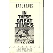 In These Great Times: A Karl Kraus Reader