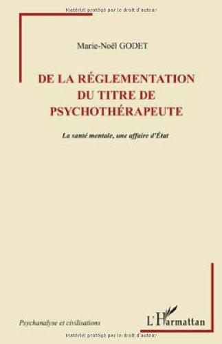 De la Réglementation du Titre de Psychotherapeute la Sante Mentale une Affaire d'Etat