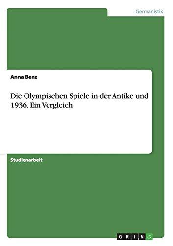 Die Olympischen Spiele in der Antike und 1936. Ein Vergleich - Antiken Die Spiele Olympischen