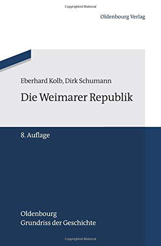 Die Weimarer Republik (Oldenbourg Grundriss der Geschichte, Band 16)