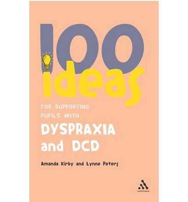[(100 Ideas for Supporting Pupils with Dyspraxia and DCD)] [ By (author) Andrew Kirby, By (author) Lynne Peters ] [May, 2007]
