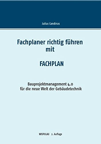 Fachplaner richtig führen mit Fachplan: Bauprojektmanagement 4.0 für die neue Welt der Gebäudetechnik (WISPULAU)