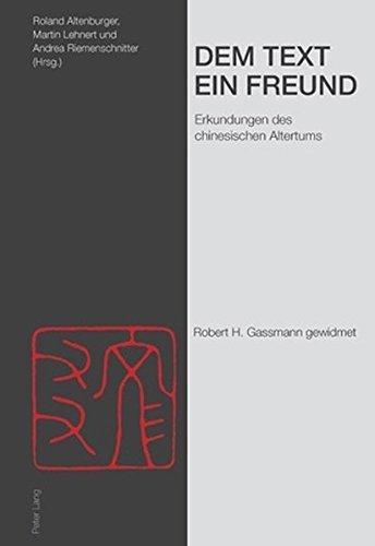 Dem Text ein Freund: Erkundungen des chinesischen Altertums- Robert H. Gassmann gewidmet