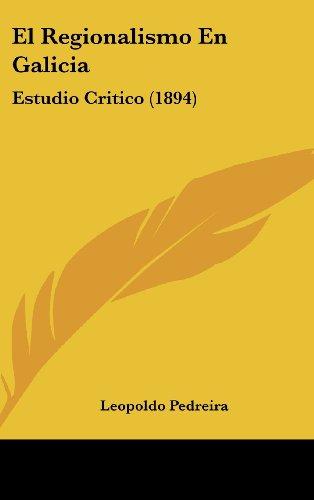El Regionalismo En Galicia: Estudio Critico (1894)