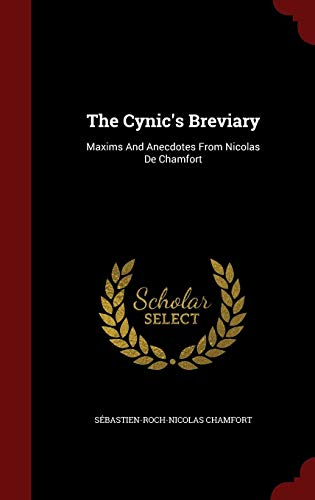 The Cynic's Breviary: Maxims and Anecdotes from Nicolas de Chamfort