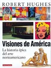Descargar Libro Visiones de América: La historia épica del arte norteamericano (Ensayo) de Robert Hughes