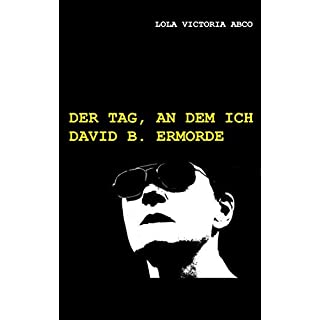 Der Tag, an dem ich David B. ermorde (German Edition)