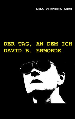 Buchseite und Rezensionen zu 'Der Tag, an dem ich David B. ermorde' von Lola Victoria Abco