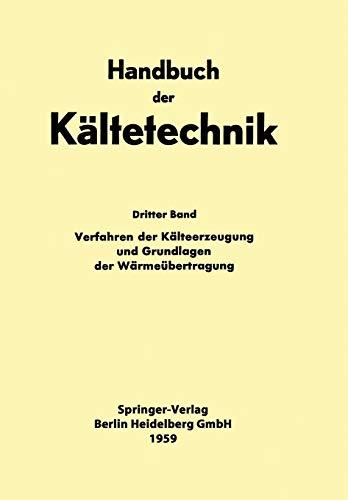 Verfahren der Kälteerzeugung und Grundlagen der Wärmeübertragung (Handbuch der Kältetechnik, Band 3) (Kältetechnik-grundlagen)