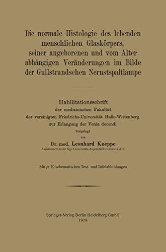 Die Normale Histologie des Lebenden Menschlichen Glaskörpers, seiner Angeborenen und vom Alter abhängigen Veränderungen im Bilde der Gullstrandschen ... zur Erlangung der Venia docendi