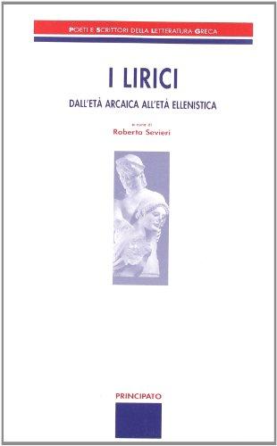 I lirici. Dall'età arcaica all'età ellenistica. Per le Scuole superiori