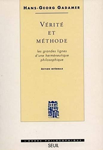 Vérité et Méthode. Les grandes lignes d'une herméneutique philosophique par Hans georg Gadamer