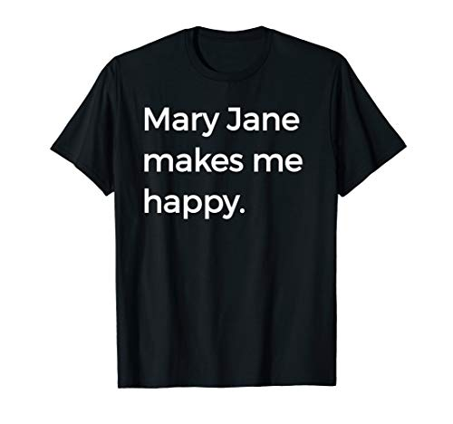 Mary Jane Makes Me Happy T-Shirt Popular First Names MJ Tee -
