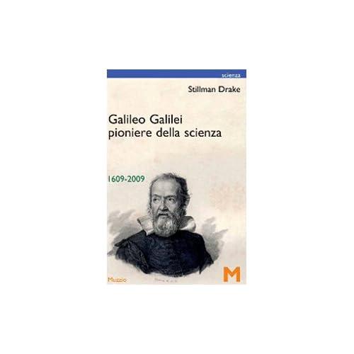 Galileo Galilei Pionere Della Scienza 1609-2009