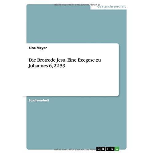 Die Brotrede Jesu. Eine Exegese zu Johannes 6, 22-59 by Sina Meyer (2014-02-24)