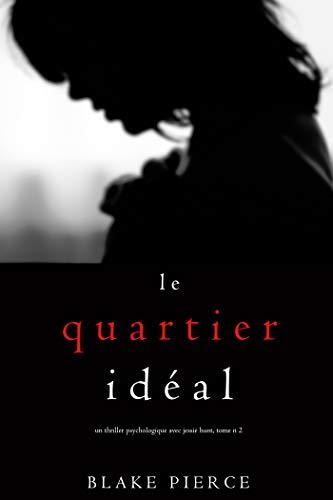 Le Quartier Idéal (Un thriller psychologique avec Jessie Hunt, tome n 2)