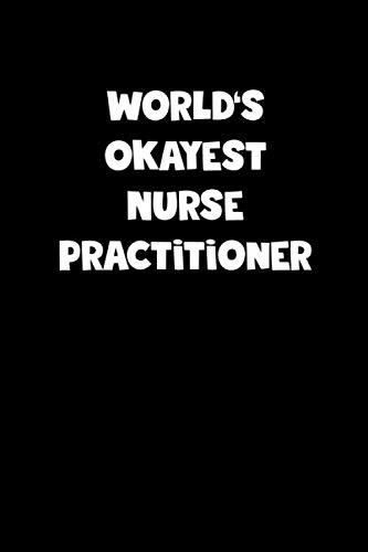 World's Okayest Nurse Practitioner Notebook - Nurse Practitioner Diary - Nurse Practitioner Journal - Funny Gift for Nurse Practitioner: Medium ... Diary, 110 page, Lined, 6x9 (15.2 x 22.9 cm)