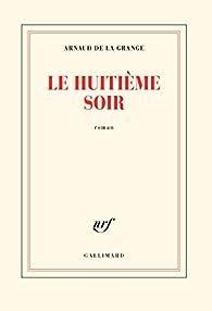 Le huitième soir par Arnaud de La Grange