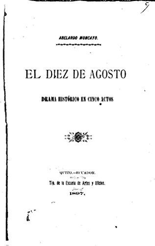 El diez de agosto, drama histórico en cinco actos por Abelardo Moncayo