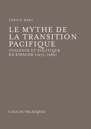 Le mytue de la transition pacifique : Violence et politique en Espagne (1975-1982) par SOPHIE BABY