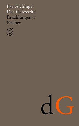 Der Gefesselte: Erzählungen 1 (1948-1952): Erzahlingen 1 (Ilse Aichinger, Werke in acht Bänden (Taschenbuchausgabe))