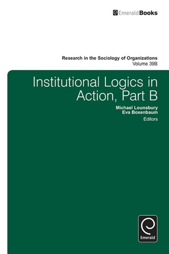 Institutional Logics in Action: 39B (Research in the Sociology of Organizations)