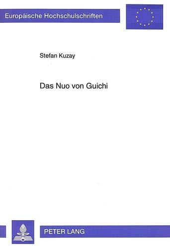 Das Nuo Von Guichi: Eine Untersuchung Zu Religioesen Maskenspielen Im Suedlichen Anhui (Europaeische Hochschulschriften / European University Studie) por Stefan Kuzay