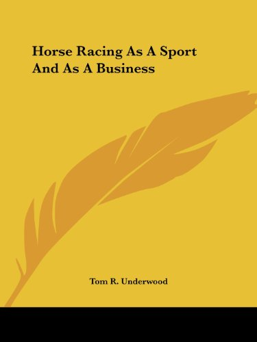 Horse Racing as a Sport and as a Business por Tom R. Underwood