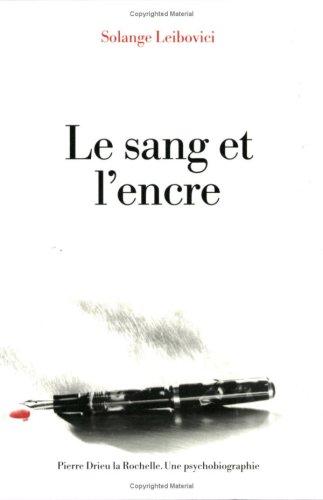 Le sang et l'encre : Pierre Drieu la Rochelle (Une psychobiographie)