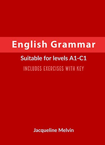 English Grammar: Suitable for levels A1-C1 - Includes exercises with key (English Edition) por Jacqueline Melvin