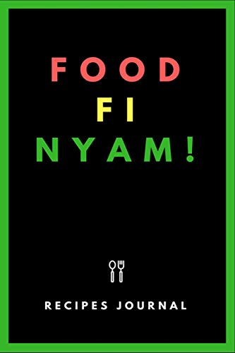 """Food Fi Nyam: Blank Recipe Notebook to Write In For Your Favorite West Indian Recipes (6"""" x 9"""" Journal)"""