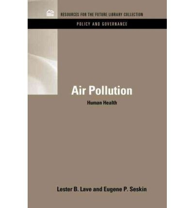 [ [ AIR POLLUTION AND HUMAN HEALTH (RFF LIBRARY COLLECTION: POLICY & GOVERNANCE SET #6) BY(LAVE, LESTER B )](AUTHOR)[HARDCOVER]