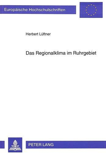 Das Regionalklima im Ruhrgebiet: Entwicklung, Analyse und Darstellungsmöglichkeiten des Klimas in einem urban-industriellen Verdichtungsraum ... sciences environnementales, Band 19)