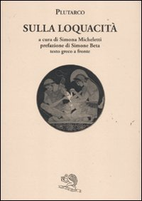 Sulla loquacità. Testo greco a fronte (Saturnalia)
