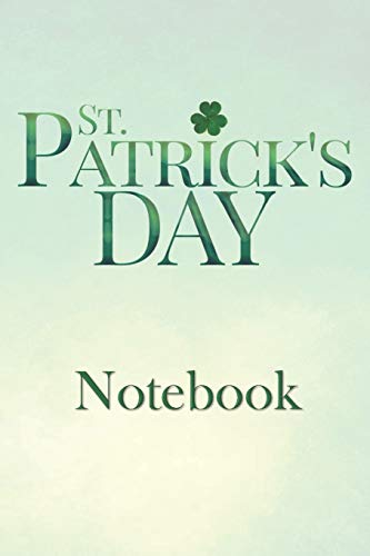 St. Patrick's Day Notebook: Festive St. Patty's Day Lined Notebook for Journal Entries (St Shirts Day Patty)