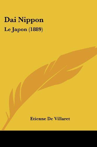 Dai Nippon: Le Japon (1889) par Etienne De Villaret