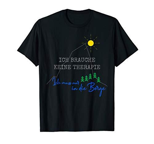 Ich brauche keine Therapie ich muss nur in die Berge T-Shirt