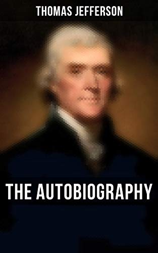 The Autobiography of Thomas Jefferson (English Edition)