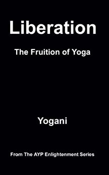 Liberation - The Fruition of Yoga (AYP Enlightenment Series Book 11) (English Edition) di [Yogani]