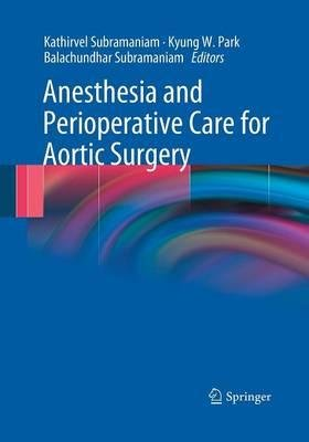 [(Anesthesia and Perioperative Care for Aortic Surgery)] [Author: Kathirvel Subramaniam] published on (December, 2014)