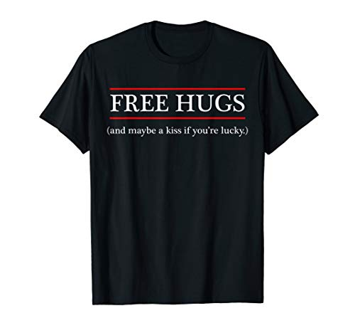 Lucky Kiss (FREE HUGS - and Maybe a Kiss if You're Lucky   Cute & Funny T-Shirt)