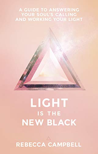 Light Is the New Black: A Guide to Answering Your Soul's Callings and Working Your Light por Rebecca Campbell