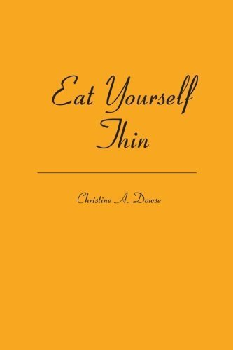 Eat Yourself Thin by Christine A. Dowse (2006-08-28)
