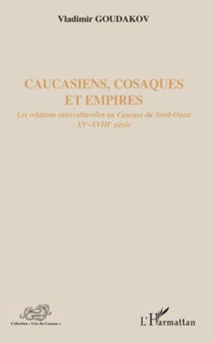 Télécharger en ligne Caucasiens, cosaques et empires: Les relations interculturelles au Caucase du Nord-Ouest XVe-XVIIIe siècle epub, pdf