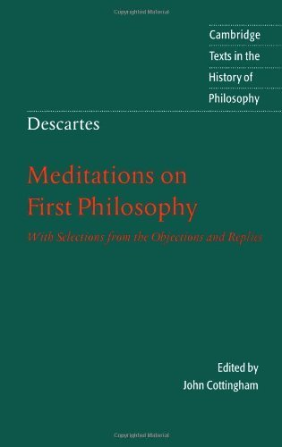 Descartes: Meditations on First Philosophy: With Selections from the Objections and Replies (Cambridge Texts in the History of Philosophy) by Descartes, René (1996) Paperback